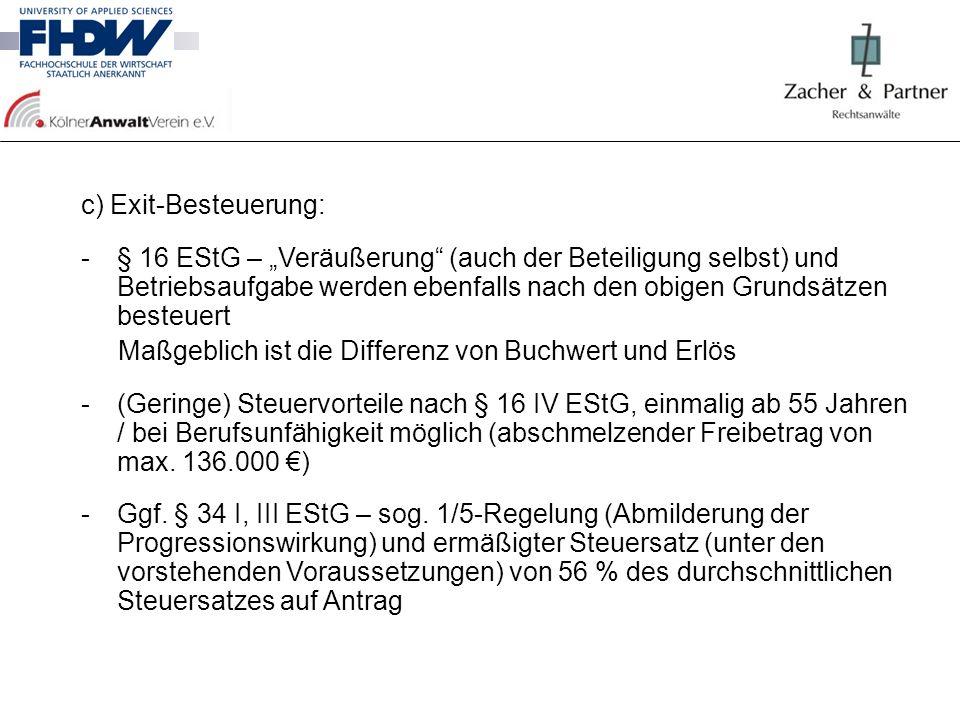 c) Exit-Besteuerung: -§ 16 EStG – Veräußerung (auch der Beteiligung selbst) und Betriebsaufgabe werden ebenfalls nach den obigen Grundsätzen besteuert