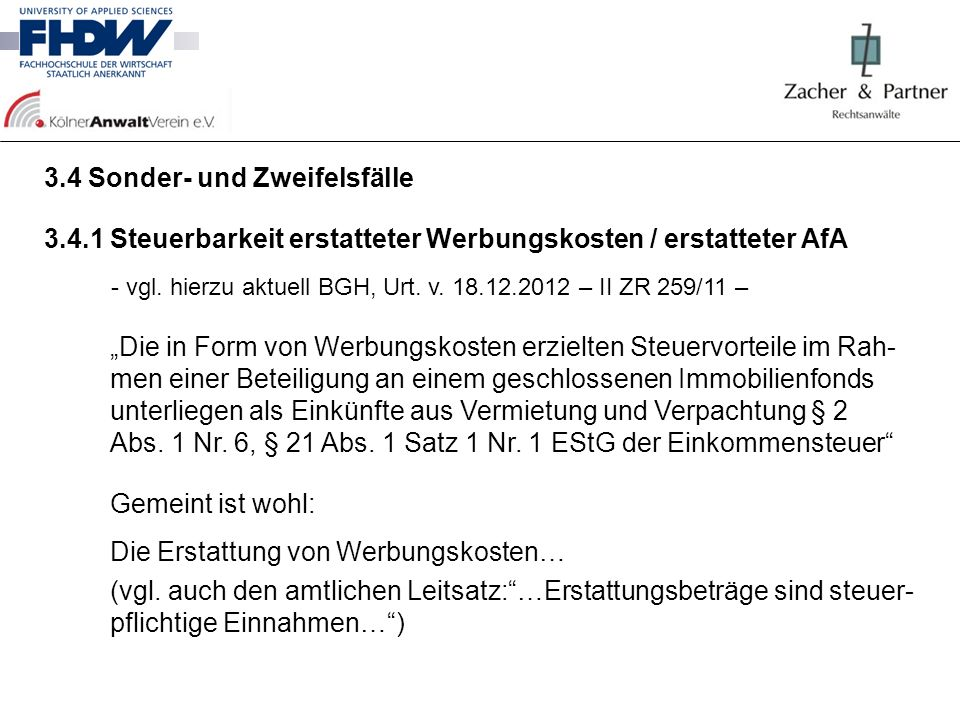 3.4 Sonder- und Zweifelsfälle 3.4.1 Steuerbarkeit erstatteter Werbungskosten / erstatteter AfA - vgl. hierzu aktuell BGH, Urt. v. 18.12.2012 – II ZR 2