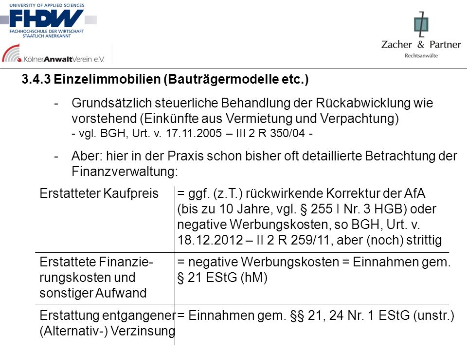3.4.3 Einzelimmobilien (Bauträgermodelle etc.) -Grundsätzlich steuerliche Behandlung der Rückabwicklung wie vorstehend (Einkünfte aus Vermietung und V