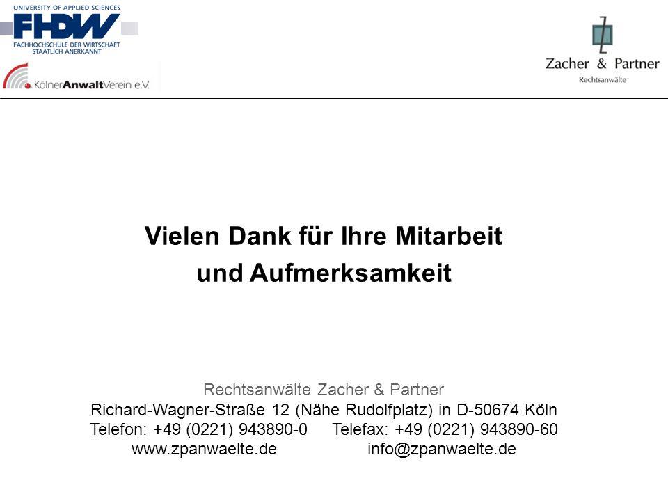 Vielen Dank für Ihre Mitarbeit und Aufmerksamkeit Rechtsanwälte Zacher & Partner Richard-Wagner-Straße 12 (Nähe Rudolfplatz) in D-50674 Köln Telefon:
