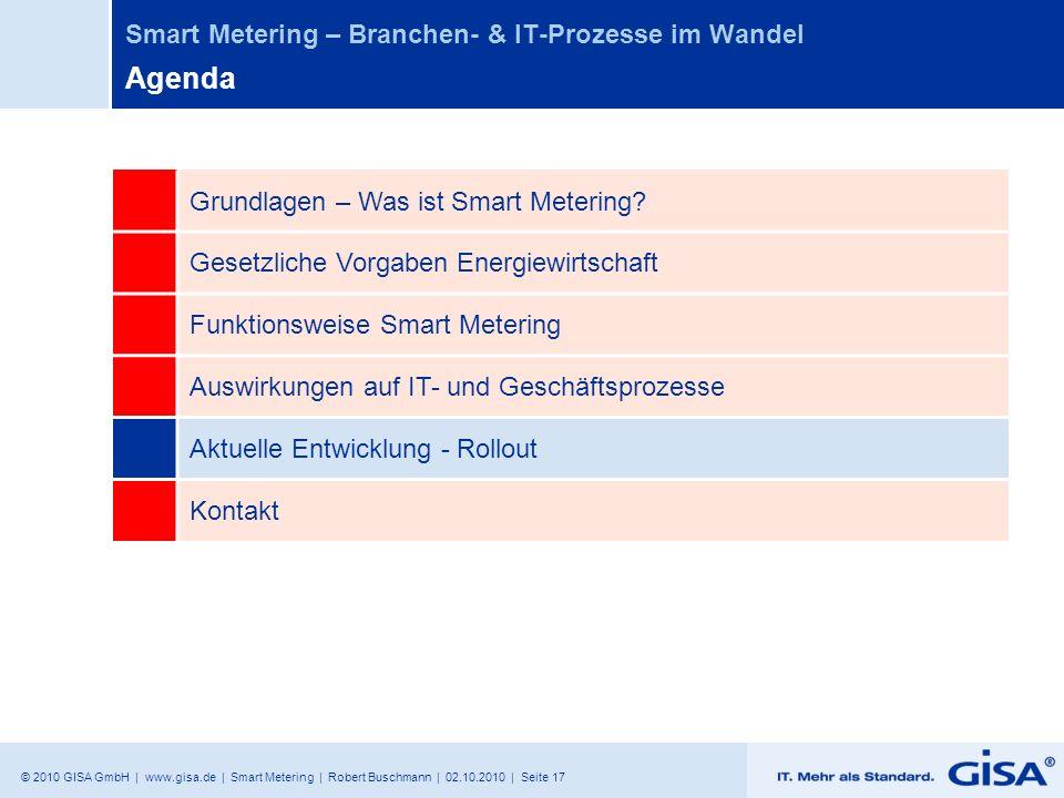 © 2010 GISA GmbH | www.gisa.de | Smart Metering | Robert Buschmann | 02.10.2010 | Seite 17 Smart Metering – Branchen- & IT-Prozesse im Wandel Agenda G
