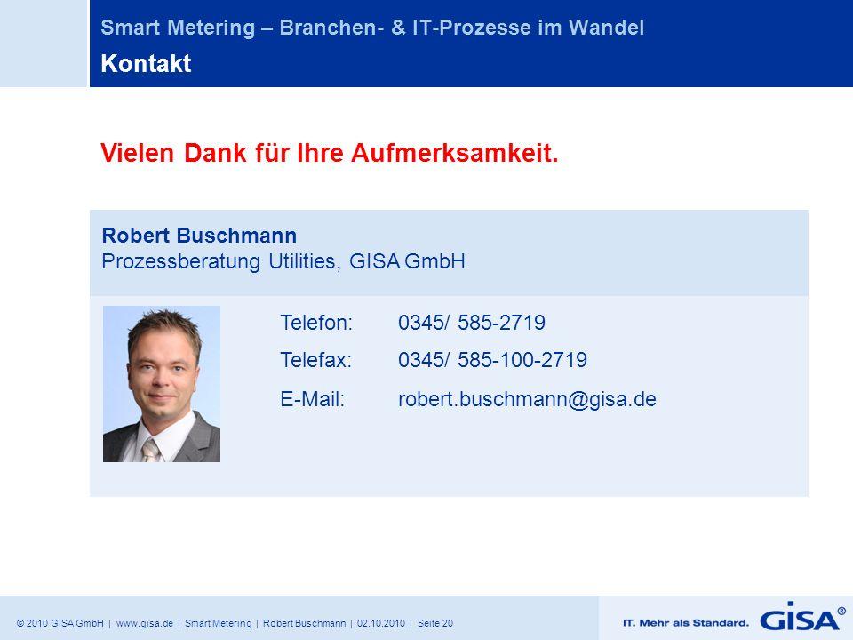 © 2010 GISA GmbH | www.gisa.de | Smart Metering | Robert Buschmann | 02.10.2010 | Seite 20 Smart Metering – Branchen- & IT-Prozesse im Wandel Kontakt