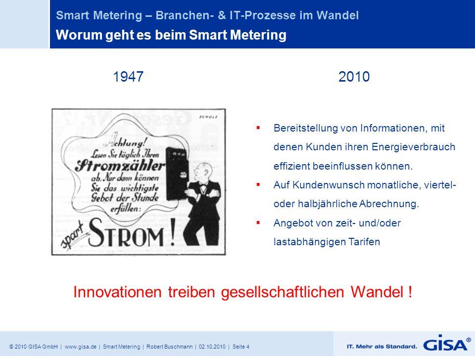 © 2010 GISA GmbH | www.gisa.de | Smart Metering | Robert Buschmann | 02.10.2010 | Seite 4 Smart Metering – Branchen- & IT-Prozesse im Wandel Worum geh