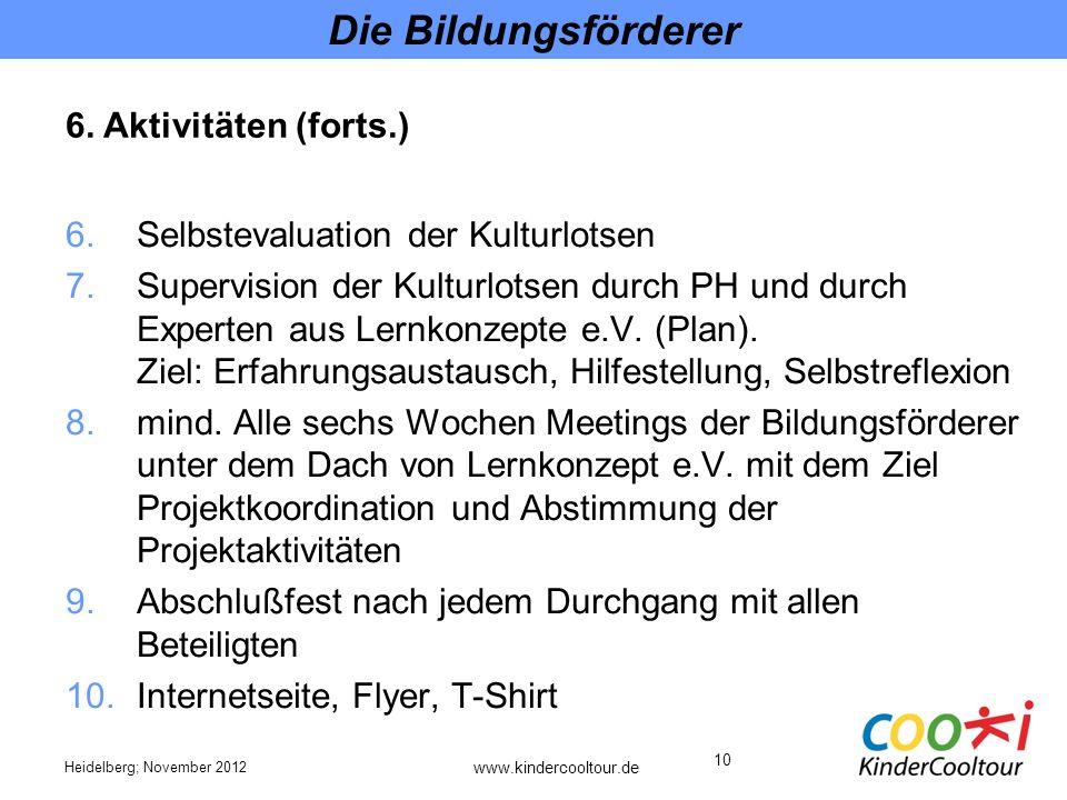 10 Die Bildungsförderer 6.Selbstevaluation der Kulturlotsen 7.Supervision der Kulturlotsen durch PH und durch Experten aus Lernkonzepte e.V.