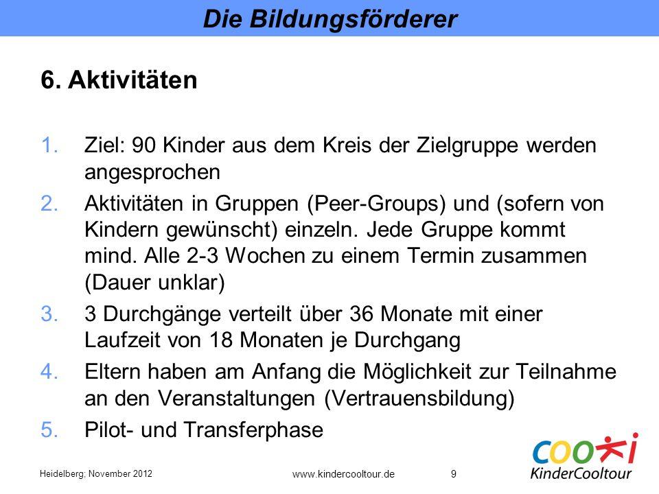 9 Die Bildungsförderer 1.Ziel: 90 Kinder aus dem Kreis der Zielgruppe werden angesprochen 2.Aktivitäten in Gruppen (Peer-Groups) und (sofern von Kindern gewünscht) einzeln.