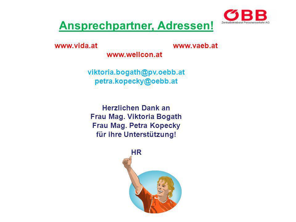 Ansprechpartner, Adressen! www.vida.at www.vaeb.at www.wellcon.at viktoria.bogath@pv.oebb.at petra.kopecky@oebb.at Herzlichen Dank an Frau Mag. Viktor