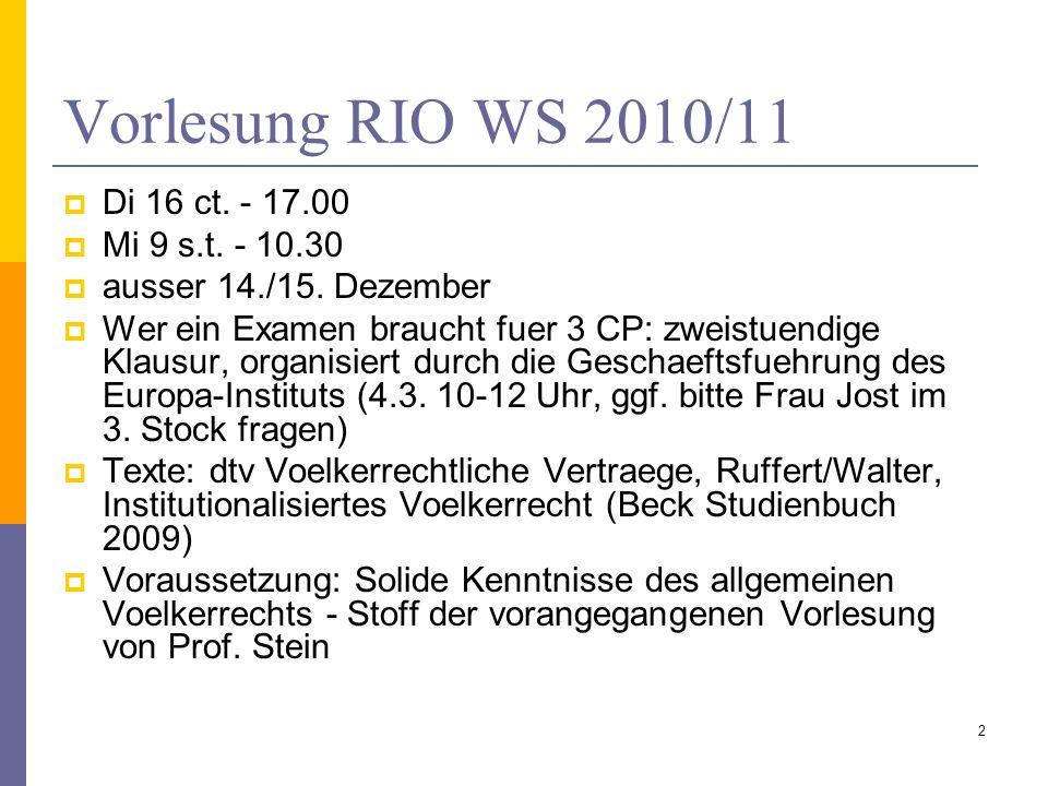 Vorlesung RIO WS 2010/11 Di 16 ct. - 17.00 Mi 9 s.t. - 10.30 ausser 14./15. Dezember Wer ein Examen braucht fuer 3 CP: zweistuendige Klausur, organisi