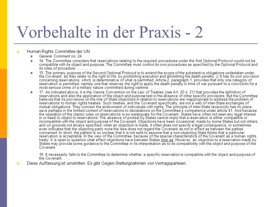 Vorbehalte in der Praxis - 2 Human Rights Committee der UN General Comment no. 24 14. The Committee considers that reservations relating to the requir