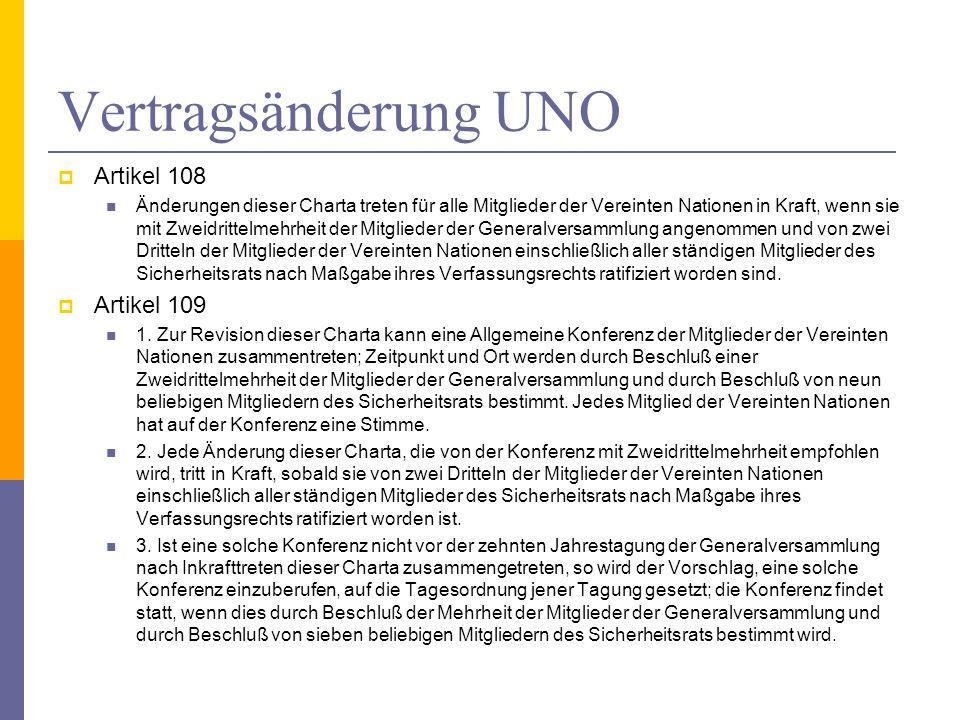 Vertragsänderung UNO Artikel 108 Änderungen dieser Charta treten für alle Mitglieder der Vereinten Nationen in Kraft, wenn sie mit Zweidrittelmehrheit