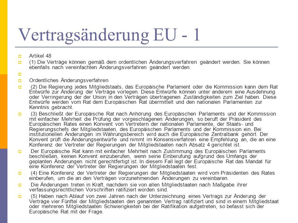 Vertragsänderung EU - 1 Artikel 48 (1) Die Verträge können gemäß dem ordentlichen Änderungsverfahren geändert werden. Sie können ebenfalls nach verein