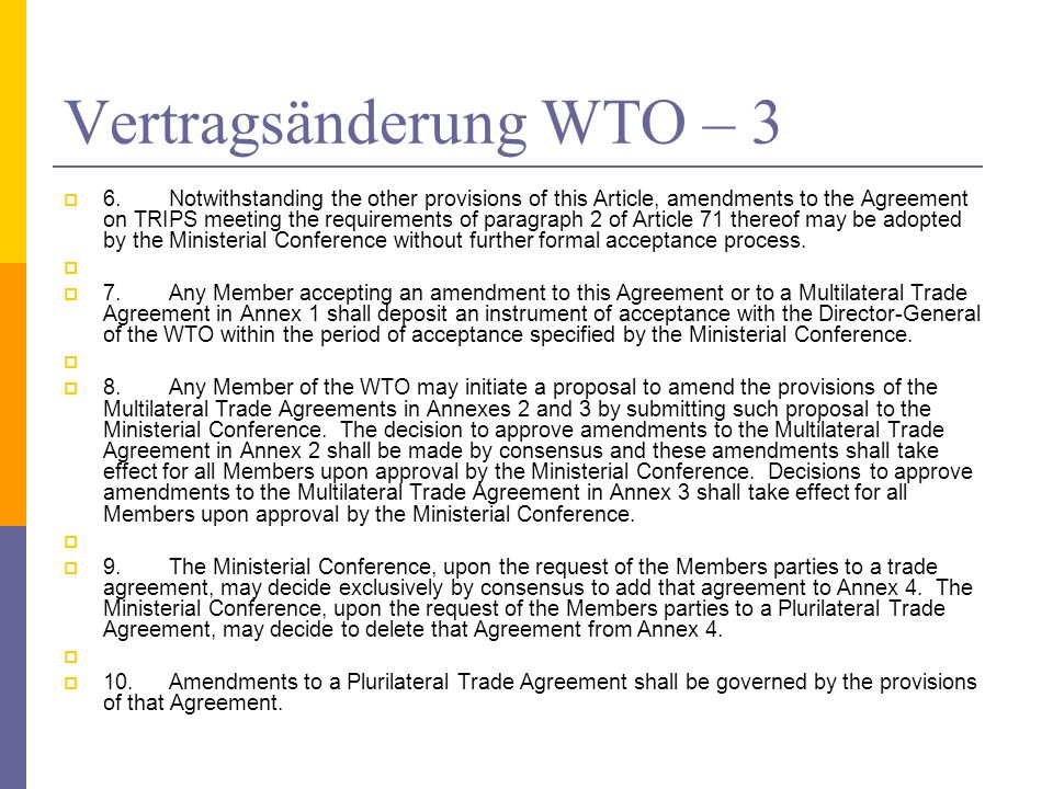 Vertragsänderung WTO – 3 6.Notwithstanding the other provisions of this Article, amendments to the Agreement on TRIPS meeting the requirements of para