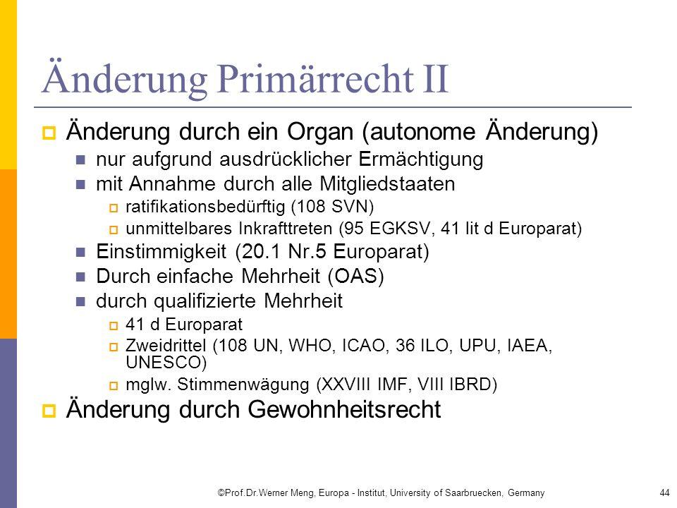 Änderung Primärrecht II Änderung durch ein Organ (autonome Änderung) nur aufgrund ausdrücklicher Ermächtigung mit Annahme durch alle Mitgliedstaaten r