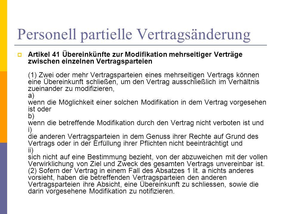 Personell partielle Vertragsänderung Artikel 41 Übereinkünfte zur Modifikation mehrseitiger Verträge zwischen einzelnen Vertragsparteien (1) Zwei oder