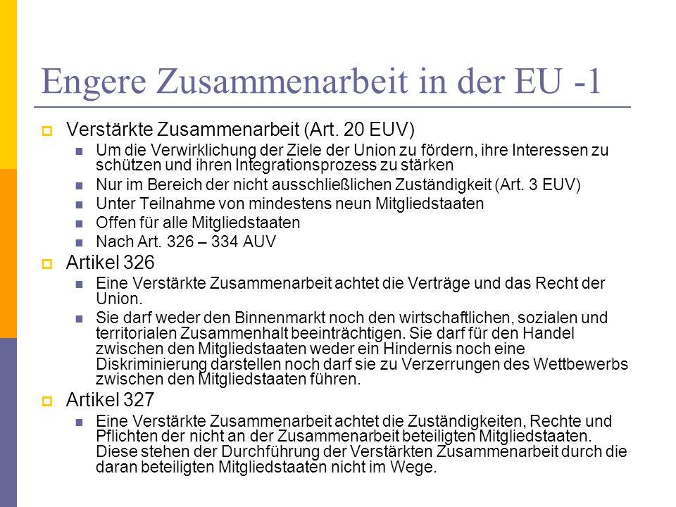Engere Zusammenarbeit in der EU -1 Verstärkte Zusammenarbeit (Art. 20 EUV) Um die Verwirklichung der Ziele der Union zu fördern, ihre Interessen zu sc