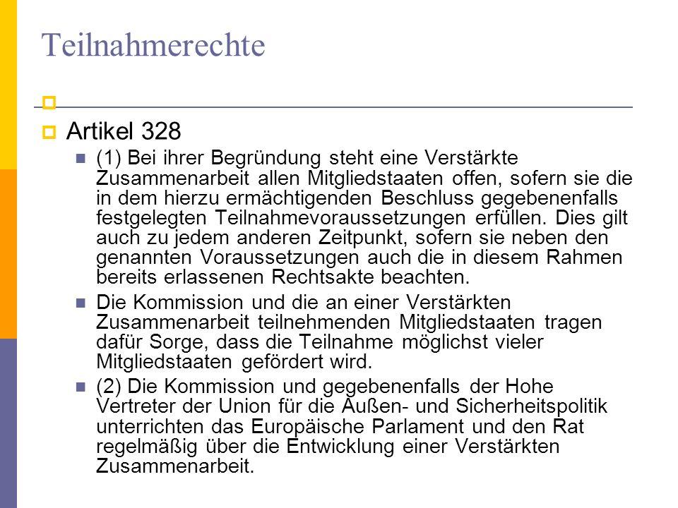 Teilnahmerechte Artikel 328 (1) Bei ihrer Begründung steht eine Verstärkte Zusammenarbeit allen Mitgliedstaaten offen, sofern sie die in dem hierzu er