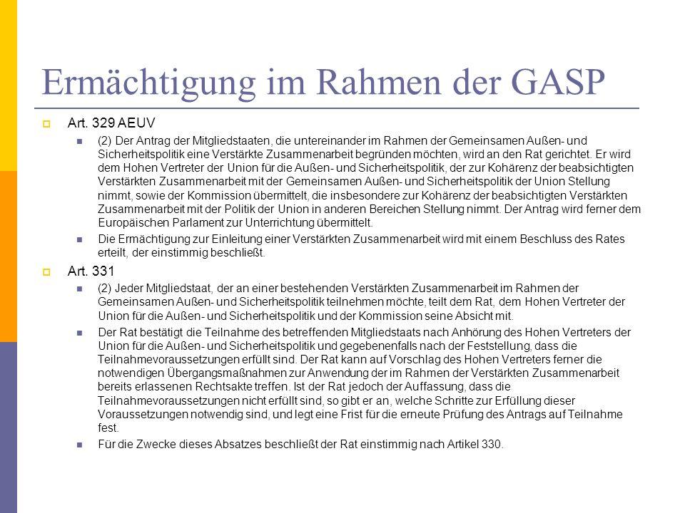 Ermächtigung im Rahmen der GASP Art. 329 AEUV (2) Der Antrag der Mitgliedstaaten, die untereinander im Rahmen der Gemeinsamen Außen- und Sicherheitspo