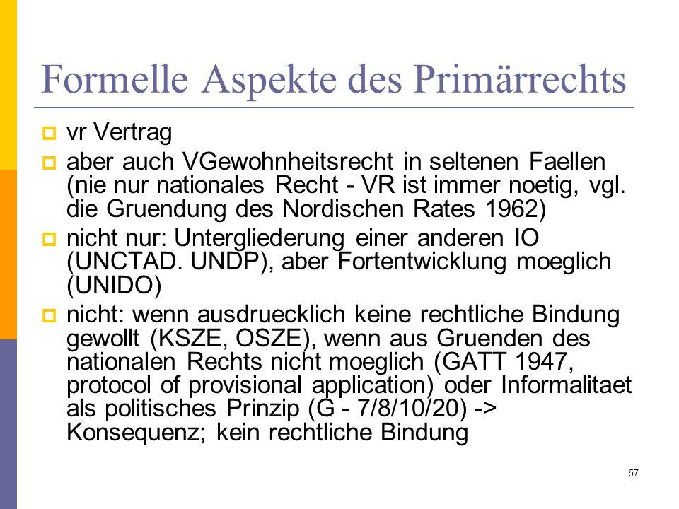 Formelle Aspekte des Primärrechts vr Vertrag aber auch VGewohnheitsrecht in seltenen Faellen (nie nur nationales Recht - VR ist immer noetig, vgl. die
