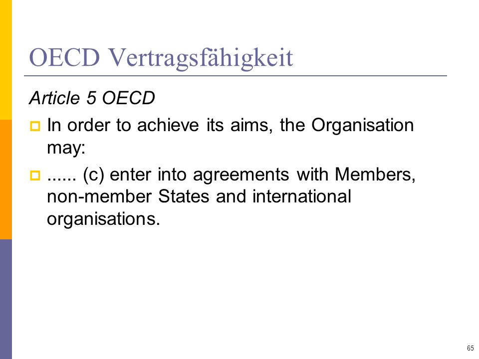 OECD Vertragsfähigkeit Article 5 OECD In order to achieve its aims, the Organisation may:...... (c) enter into agreements with Members, non-member Sta
