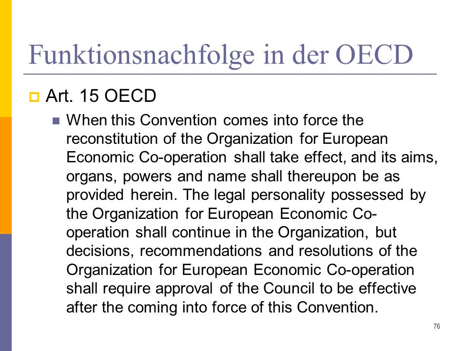 Funktionsnachfolge in der OECD Art. 15 OECD When this Convention comes into force the reconstitution of the Organization for European Economic Co-oper
