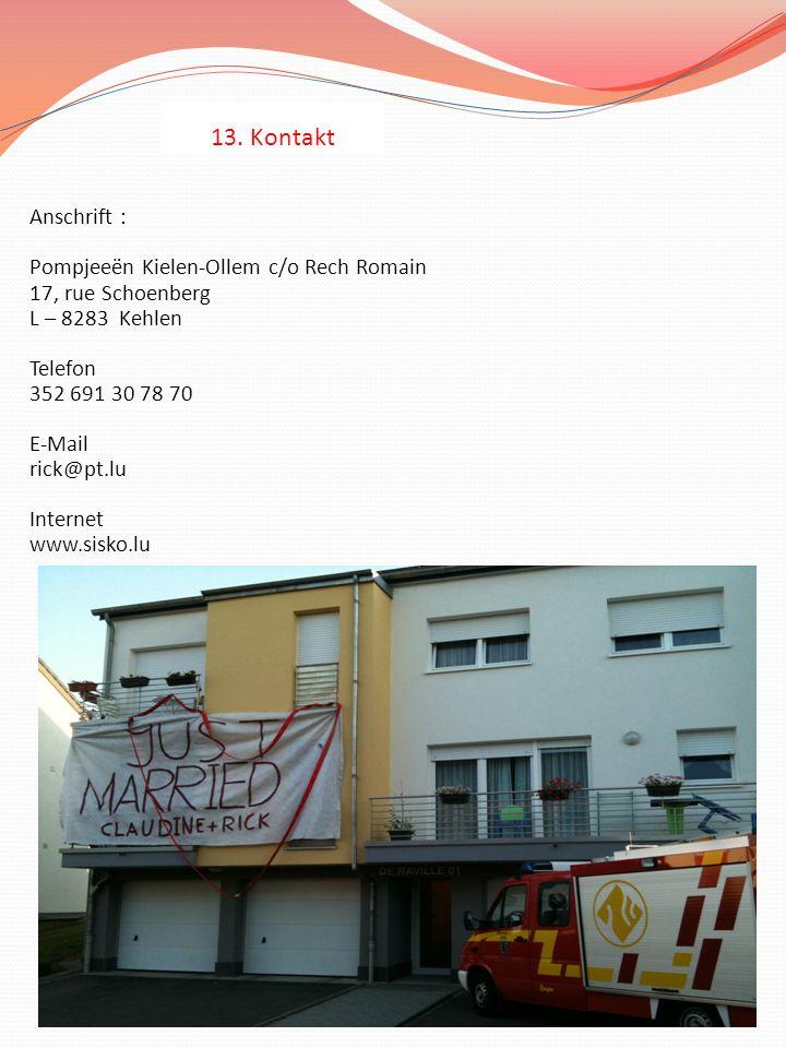 13. Kontakt Anschrift : Pompjeeën Kielen-Ollem c/o Rech Romain 17, rue Schoenberg L – 8283 Kehlen Telefon 352 691 30 78 70 E-Mail rick@pt.lu Internet