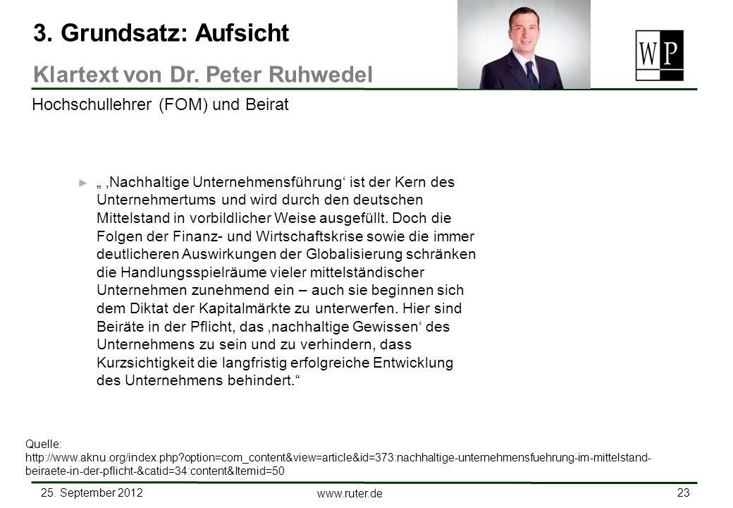 25. September 2012 23 www.ruter.de 3. Grundsatz: Aufsicht Klartext von Dr. Peter Ruhwedel Hochschullehrer (FOM) und Beirat Nachhaltige Unternehmensfüh