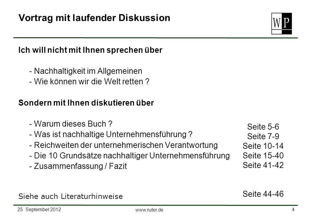 25. September 2012 4 www.ruter.de Vortrag mit laufender Diskussion Ich will nicht mit Ihnen sprechen über - Nachhaltigkeit im Allgemeinen - Wie können