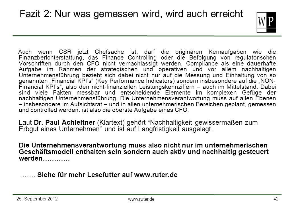 25. September 2012 42 www.ruter.de Fazit 2: Nur was gemessen wird, wird auch erreicht Auch wenn CSR jetzt Chefsache ist, darf die originären Kernaufga