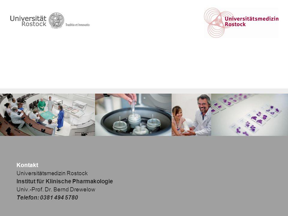 Kontakt Universitätsmedizin Rostock Institut für Klinische Pharmakologie Univ.-Prof. Dr. Bernd Drewelow Telefon: 0381 494 5780