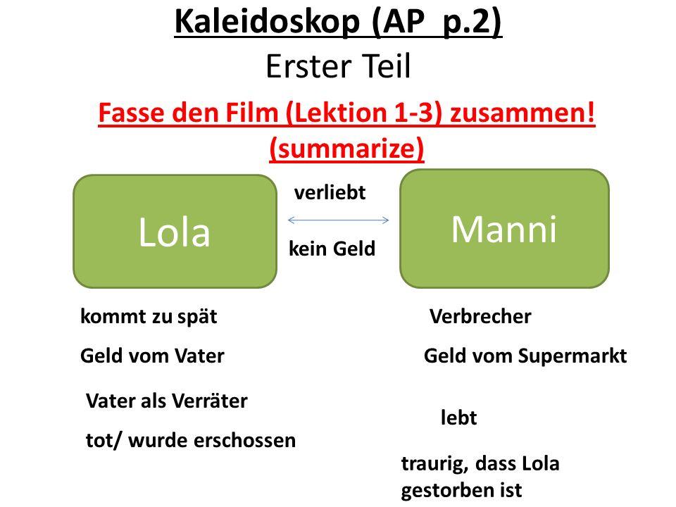 Kaleidoskop (AP p.2) Erster Teil Lola Manni verliebt kein Geld Geld vom Vater kommt zu spät Vater als Verräter tot/ wurde erschossen Verbrecher Geld v