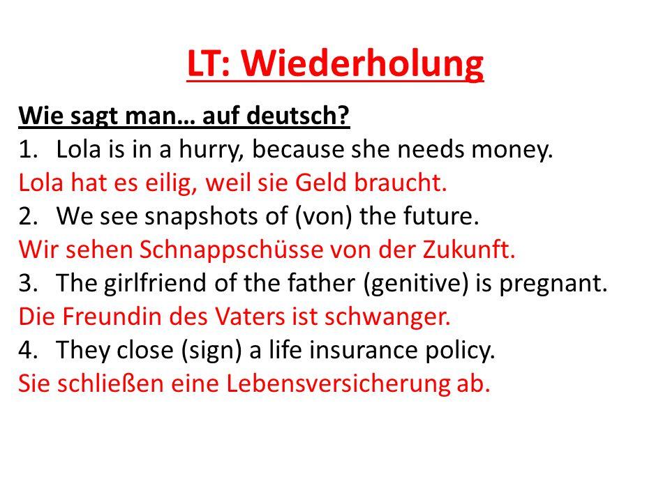 LT: Wiederholung Wie sagt man… auf deutsch? 1.Lola is in a hurry, because she needs money. Lola hat es eilig, weil sie Geld braucht. 2.We see snapshot