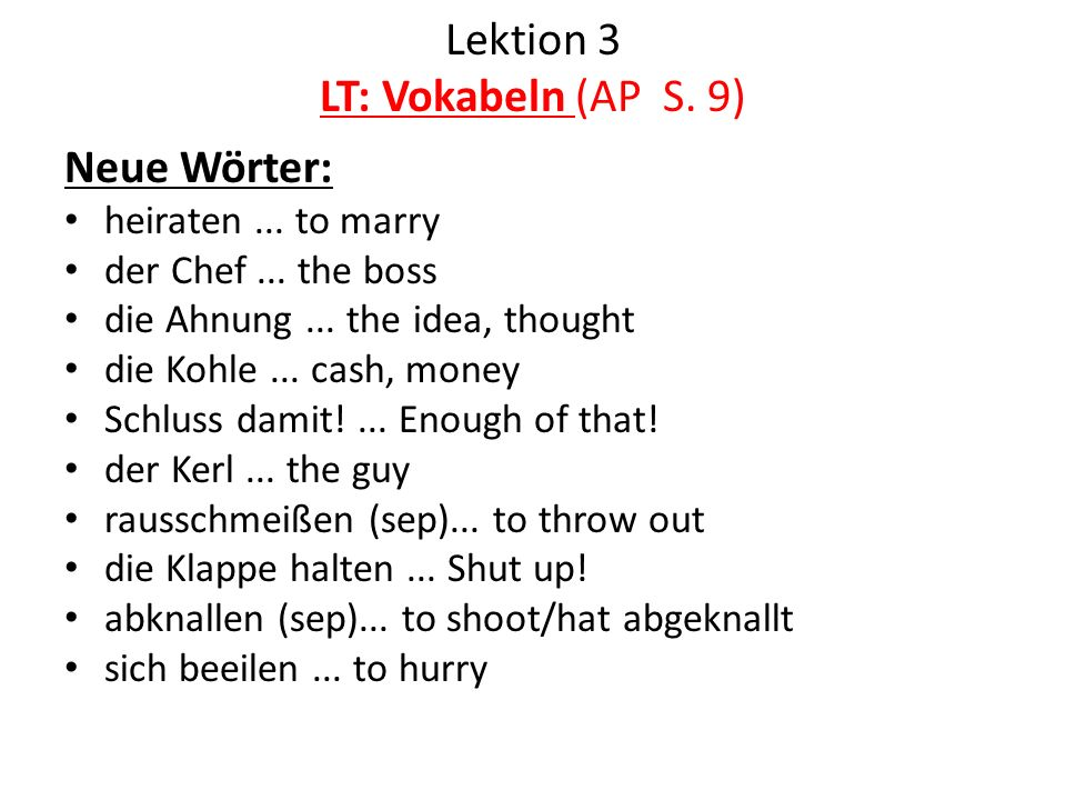 Lektion 3 LT: Vokabeln (AP S. 9) Neue Wörter: heiraten... to marry der Chef... the boss die Ahnung... the idea, thought die Kohle... cash, money Schlu