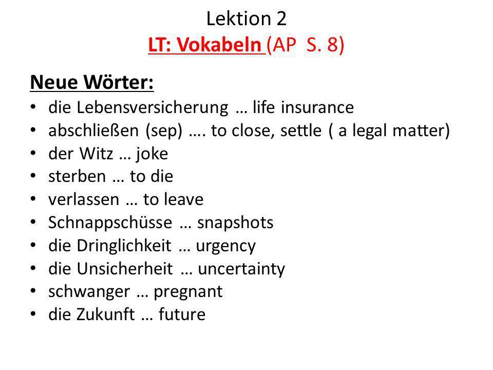 Lektion 2 LT: Vokabeln (AP S. 8) Neue Wörter: die Lebensversicherung … life insurance abschließen (sep) …. to close, settle ( a legal matter) der Witz