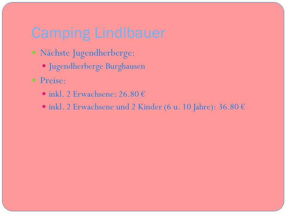 Camping Lindlbauer Nächste Jugendherberge: Jugendherberge Burghausen Preise: inkl. 2 Erwachsene: 26.80 inkl. 2 Erwachsene und 2 Kinder (6 u. 10 Jahre)