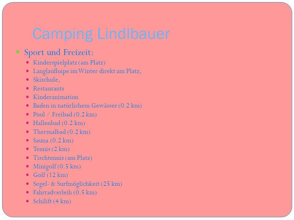 Camping Lindlbauer Sport und Freizeit: Kinderspielplatz (am Platz) Langlaufloipe im Winter direkt am Platz, Skischule, Restaurants Kinderanimation Bad