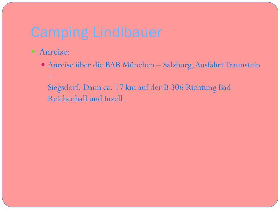Camping Lindlbauer Anreise: Anreise über die BAB München – Salzburg, Ausfahrt Traunstein – Siegsdorf. Dann ca. 17 km auf der B 306 Richtung Bad Reiche
