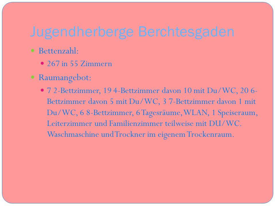 Jugendherberge Berchtesgaden Bettenzahl: 267 in 55 Zimmern Raumangebot: 7 2-Bettzimmer, 19 4-Bettzimmer davon 10 mit Du/WC, 20 6- Bettzimmer davon 5 m