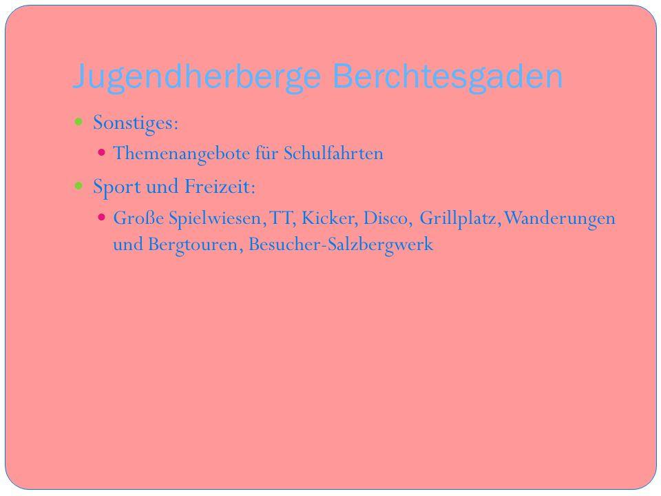 Jugendherberge Berchtesgaden Sonstiges: Themenangebote für Schulfahrten Sport und Freizeit: Große Spielwiesen, TT, Kicker, Disco, Grillplatz, Wanderun