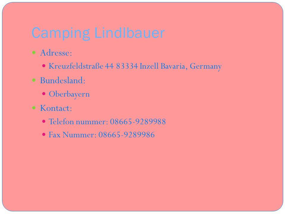 Camping Lindlbauer Adresse: Kreuzfeldstraße 44 83334 Inzell Bavaria, Germany Bundesland: Oberbayern Kontact: Telefon nummer: 08665-9289988 Fax Nummer: