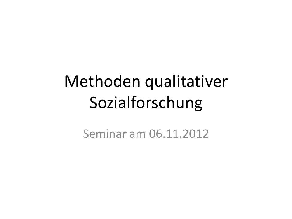 Methoden qualitativer Sozialforschung Seminar am 06.11.2012
