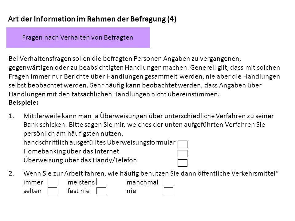 Art der Information im Rahmen der Befragung (4) Bei Verhaltensfragen sollen die befragten Personen Angaben zu vergangenen, gegenwärtigen oder zu beabs