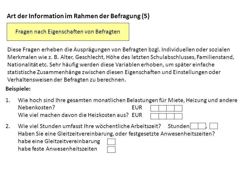 Art der Information im Rahmen der Befragung (5) Diese Fragen erheben die Ausprägungen von Befragten bzgl. Individuellen oder sozialen Merkmalen wie z.