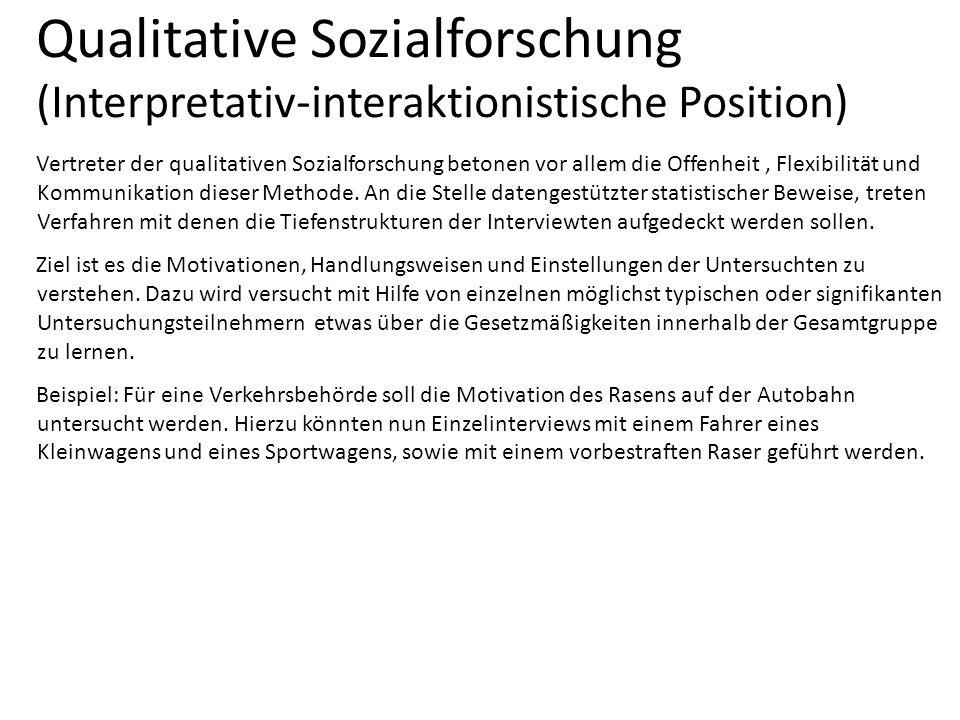 Qualitative Sozialforschung (Interpretativ-interaktionistische Position) Vertreter der qualitativen Sozialforschung betonen vor allem die Offenheit, F