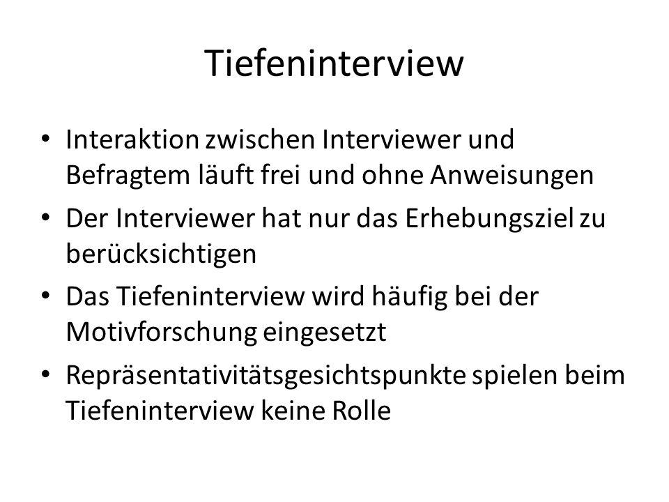 Tiefeninterview Interaktion zwischen Interviewer und Befragtem läuft frei und ohne Anweisungen Der Interviewer hat nur das Erhebungsziel zu berücksich