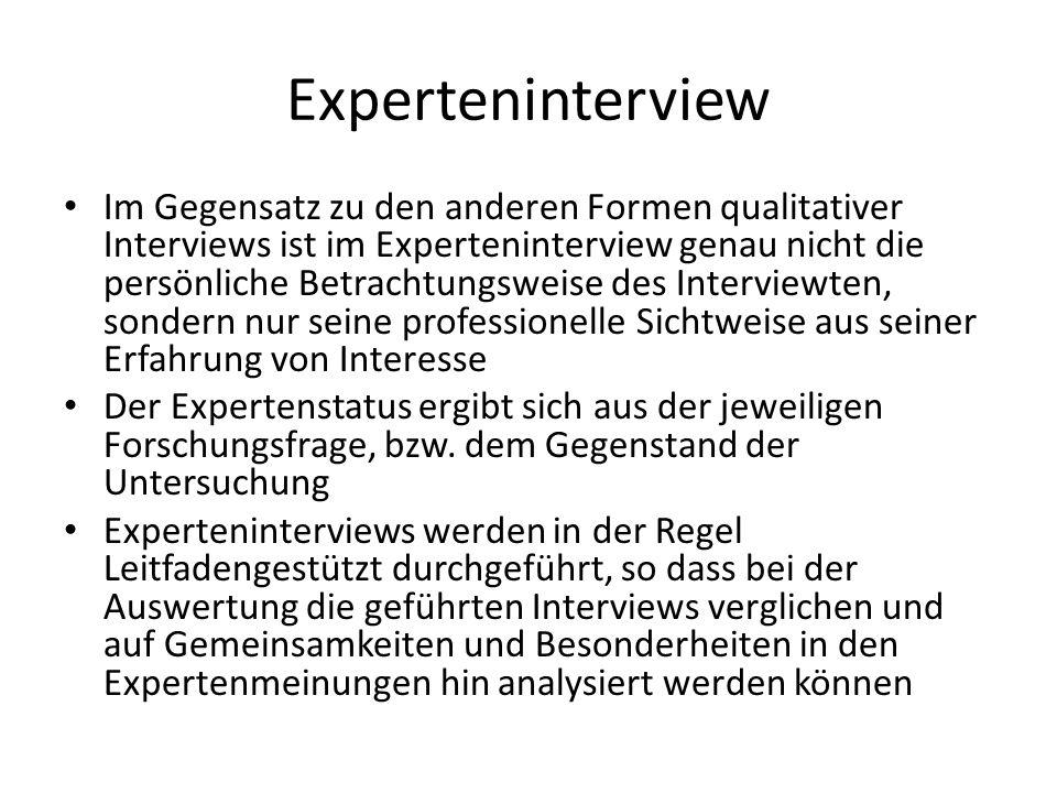 Experteninterview Im Gegensatz zu den anderen Formen qualitativer Interviews ist im Experteninterview genau nicht die persönliche Betrachtungsweise de