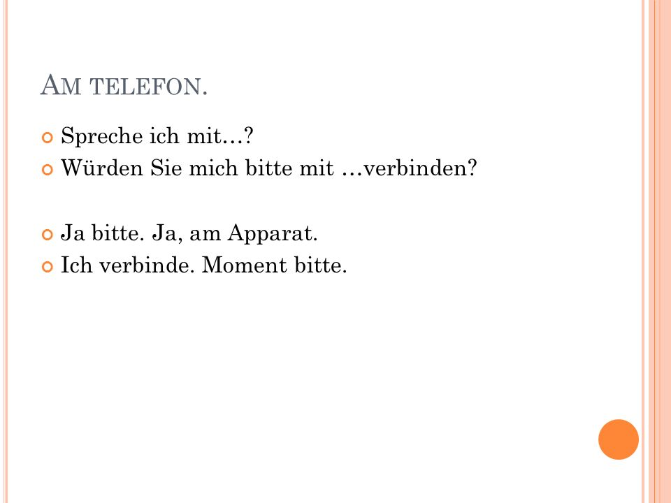 A M TELEFON.Spreche ich mit…. Würden Sie mich bitte mit …verbinden.