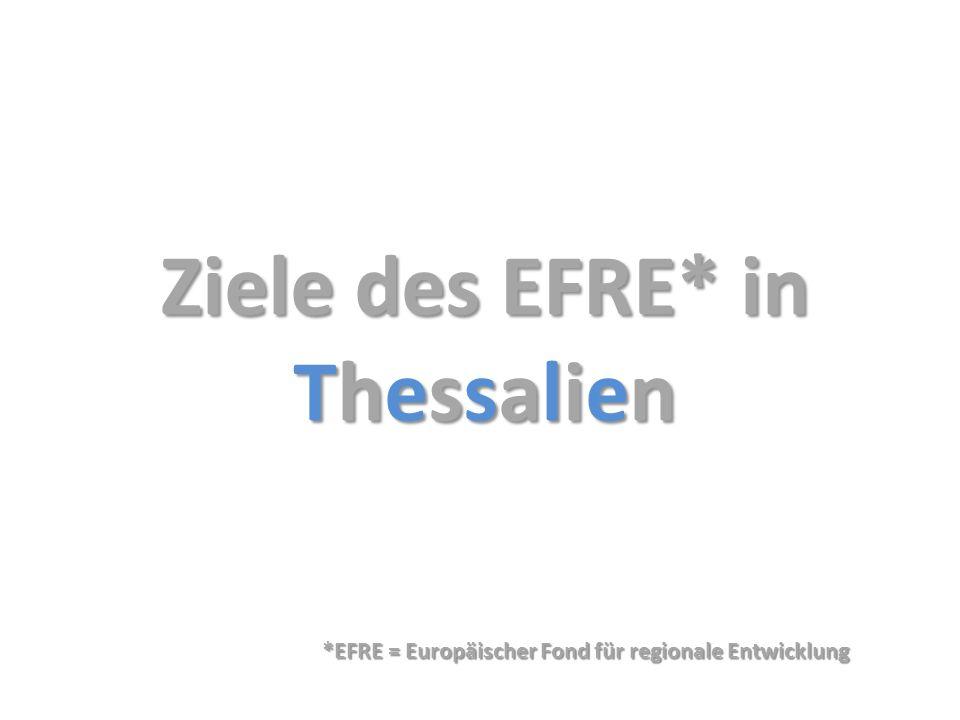 Ziele des EFRE* in Thessalien *EFRE = Europäischer Fond für regionale Entwicklung