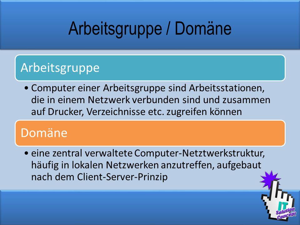Arbeitsgruppe / Domäne Arbeitsgruppe Computer einer Arbeitsgruppe sind Arbeitsstationen, die in einem Netzwerk verbunden sind und zusammen auf Drucker