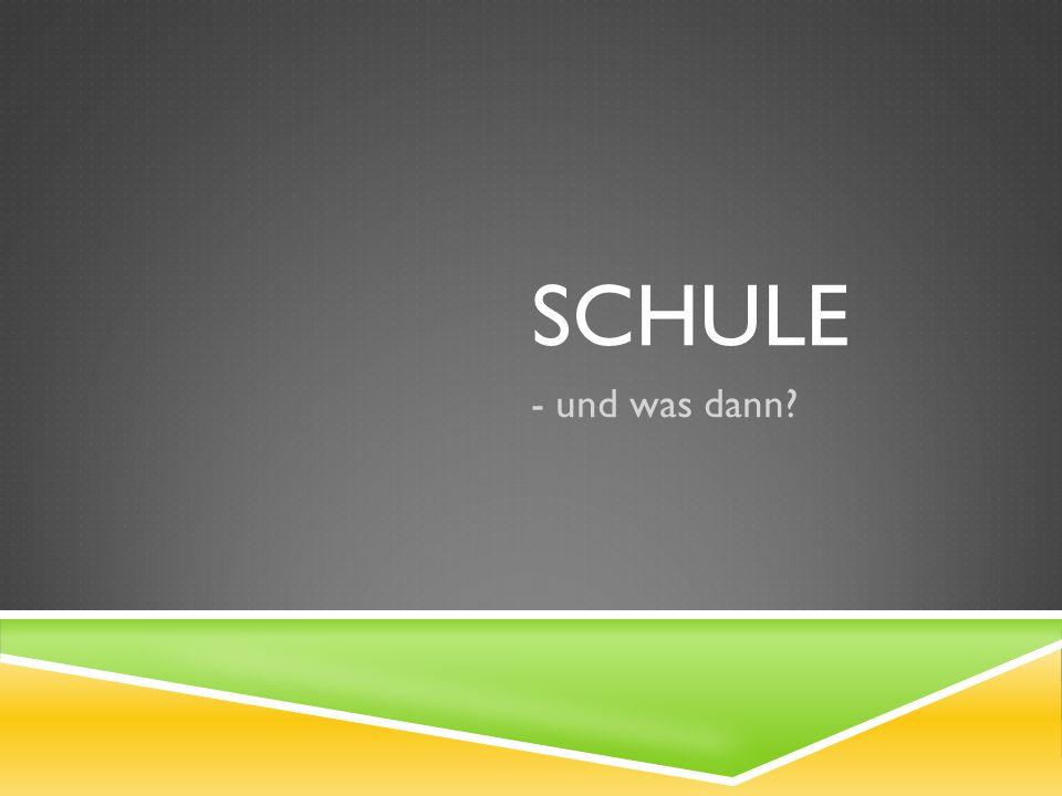 SCHULE - und was dann?