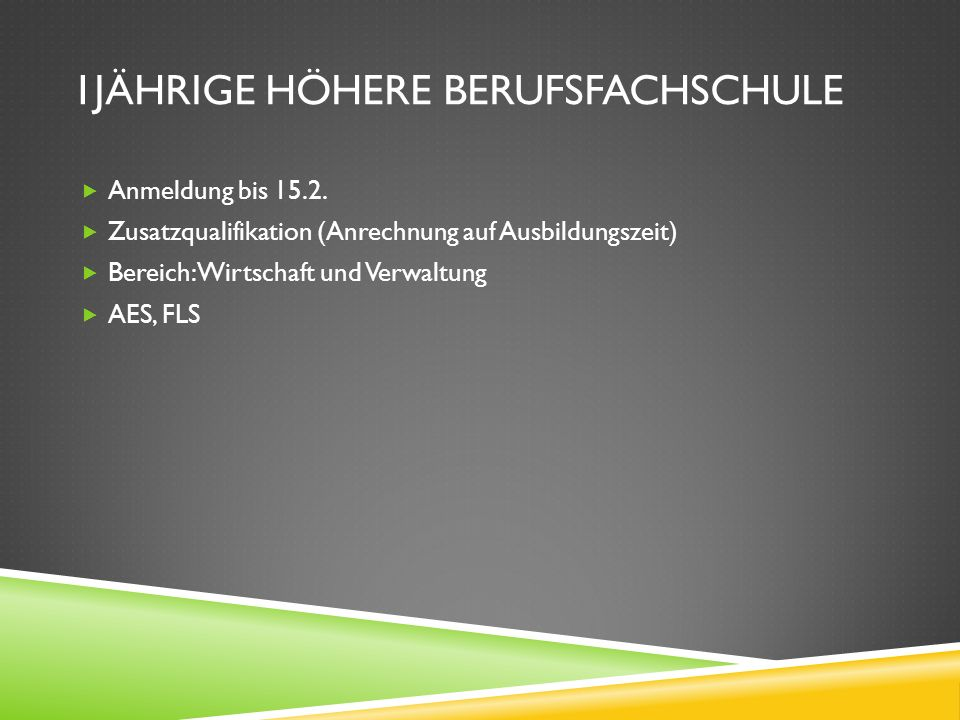 1JÄHRIGE HÖHERE BERUFSFACHSCHULE Anmeldung bis 15.2. Zusatzqualifikation (Anrechnung auf Ausbildungszeit) Bereich: Wirtschaft und Verwaltung AES, FLS