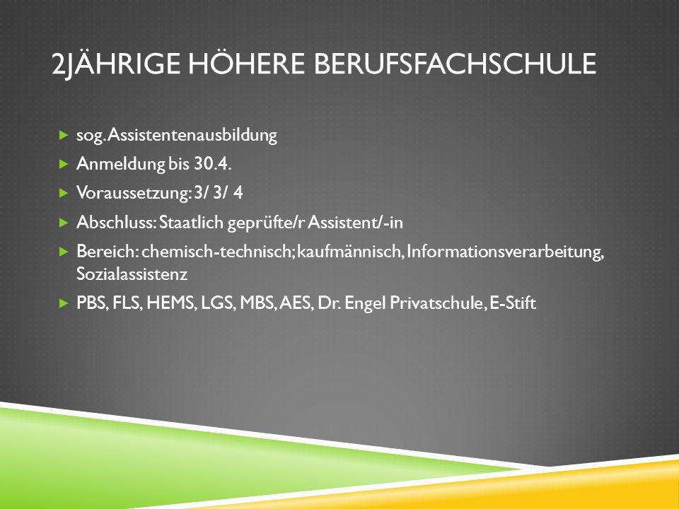 2JÄHRIGE HÖHERE BERUFSFACHSCHULE sog. Assistentenausbildung Anmeldung bis 30.4. Voraussetzung: 3/ 3/ 4 Abschluss: Staatlich geprüfte/r Assistent/-in B